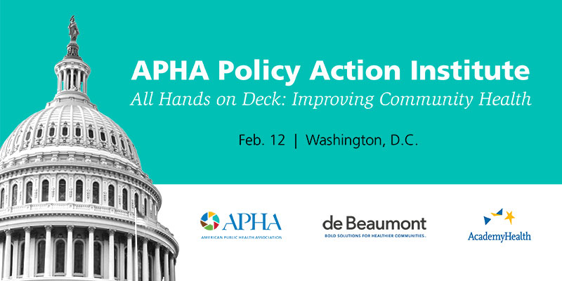 APHA POLICY ACTION INSTITUTE Feb. 12, Washington, D.C.